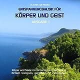 """Entspannungsmusik f�r K�rper und Geist 1 (f�r Meditation, Tiefenentspannung und Wellness f�r die Seele)von """"Electric Air Project"""""""