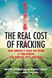 The Real Cost of Fracking: How Americas Shale Gas Boom Is Threatening Our Families, Pets, and Food