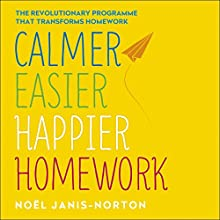 Calmer, Easier, Happier Homework: The revolutionary programme that transforms homework (       UNABRIDGED) by Noël Janis-Norton Narrated by Noël Janis-Norton