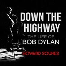 Down the Highway: The Life of Bob Dylan (       UNABRIDGED) by Howard Sounes Narrated by Peter Markinker