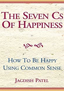 The Seven Cs Of Happiness : How To Be Happy Using Common Sense