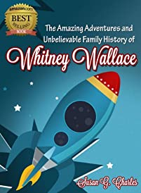 (FREE on 7/4) The Amazing Adventures And Unbelievable Family History Of Whitney Wallace by Susan G. Charles - http://eBooksHabit.com