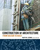 img - for Construction of Architecture: From Design to Built book / textbook / text book