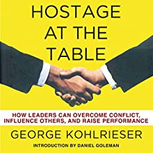 Hostage at the Table: How Leaders Can Overcome Conflict, Influence Others, and Raise Performance | Livre audio Auteur(s) : George Kohlrieser Narrateur(s) : George Kohlrieser