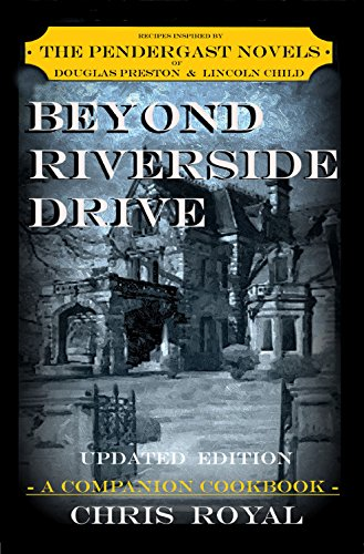 BEYOND RIVERSIDE DRIVE (UPDATED EDITION): A COMPANION COOKBOOK BASED ON THE PENDERGAST NOVELS OF DOUGLAS PRESTON & LINCOLN CHILD (Dish Drive compare prices)