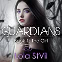 The Girl: Guardians, Book 1 Audiobook by Lola StVil Narrated by Jennifer O'Donnell, Adam Chase