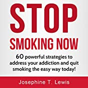 Stop Smoking: 60 Powerful Strategies to Address Your Addiction and Quit Smoking the Easy Way Today!: Quit Smoking Tips, Book 1 | [Josephine T. Lewis]