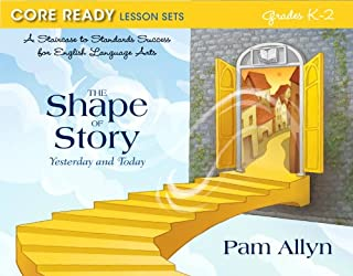 Core Ready Lesson Sets for Grades K-2: A Staircase to Standards Success for English Language Arts, The Shape of Story: Yesterday and Today (Core Ready Series)
