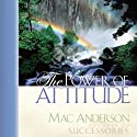 The Power of Attitude Audiobook by Mac Anderson Narrated by Derek Shetterly