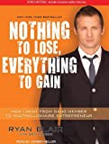img - for Nothing to Lose, Everything to Gain: How I Went from Gang Member to Multimillionaire Entrepreneur By Ryan Blair, Don Yaeger(A)/Johnny Heller(N) [Audiobook, MP3 CD] book / textbook / text book