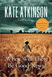 When Will There Be Good News? (0385666837) by Atkinson, Kate