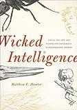 "Matthew C. Hunter, ""Wicked Intelligence"" (University of Chicago Press, 2013)"