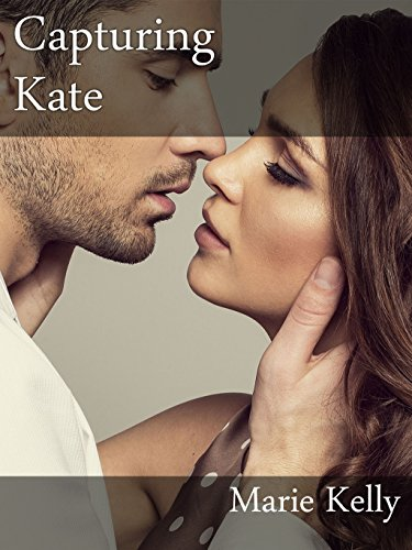 marie kelly - Capturing Kate (Sam, Bella and Kate Book 3)