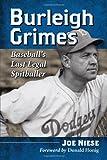 Burleigh Grimes: Baseball's Last Legal Spitballer