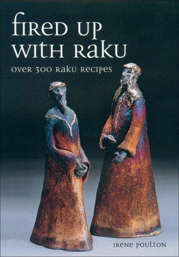 Fired Up with Raku: Over 300 Raku Recipes from Crowood Press