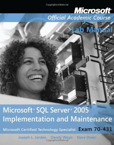 Exam 70-431 Microsoft SQL Server 2005 Implementation and Maintenance Lab Manual (Microsoft Official Academic Course Seri
