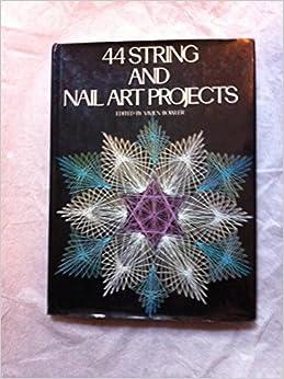 44 String and Nail Art Projects: Vivien Bowler ...