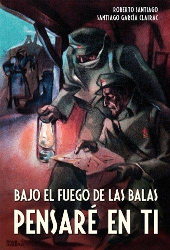 Portada del libro Bajo el fuego de las balas pensaré en ti de Roberto García Santiago