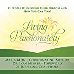 Living Passionately: 21 People Who Found Their Purpose - and How You Can Too! | Maria Blon