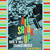 All Shook Up: How Rock 'n' Roll Changed America | [Glenn C. Altschuler]