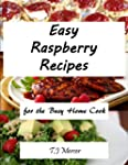 Easy Raspberry Recipes: For The Busy...
