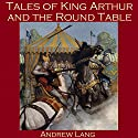 Tales of King Arthur and the Round Table Audiobook by Andrew Lang Narrated by Cathy Dobson