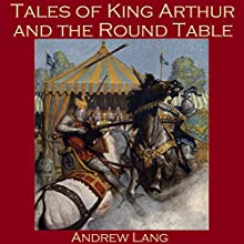 Tales of King Arthur and the Round Table (       UNABRIDGED) by Andrew Lang Narrated by Cathy Dobson
