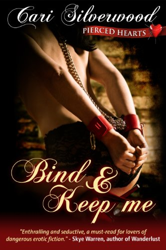 Bind and Keep Me, Book 2 (Pierced Hearts) by Cari Silverwood