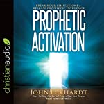 Prophetic Activation: Break Your Limitation to Release Prophetic Influence | John Eckhardt