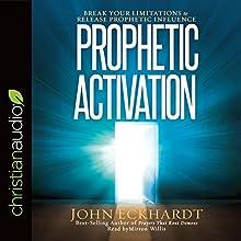 Prophetic Activation: Break Your Limitation to Release Prophetic Influence | Livre audio Auteur(s) : John Eckhardt Narrateur(s) : Mirron Willis