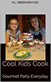 Cool Kids Cook: Gourmet Party Everyday (Cook Kids Cook Book 2)
