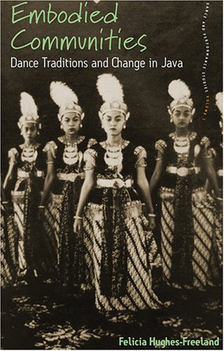 Embodied Communities: Dance Traditions and Change in Java (Dance and Performance Studies)