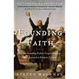 Founding Faith: How Our Founding Fathers Forged a Radical New Approach to Religious Liberty ~ Steven Waldman