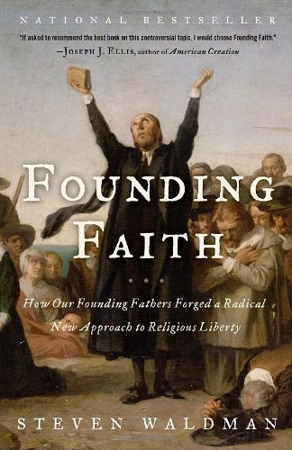 Founding Faith: How Our Founding Fathers Forged a Radical...