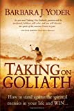 Taking on Goliath: How to Stand Against the Spiritual Enemies in Your Life and Win...