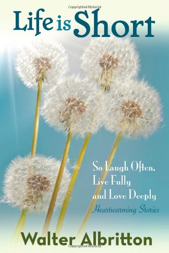 Life Is Short: So Laugh Often, Live Fully, and Love Deeply
