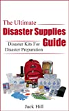 The Ultimate Disaster Supplies Guide: Disaster Kits For Disaster Preparation (Disaster Preparation, Disaster Supplies)