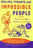Bullies, Tyrants, and Impossible People: How to Beat Them Without Joining Them (140005012X) by Shapiro, Ronald M.
