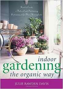 Indoor gardening the organic way how to create a natural for Indoor gardening amazon