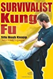 Acquista Survivalist Kung Fu: A Comprehensive Guide to Recognizing, Analyzing, and Overcoming Real-Life Crises
