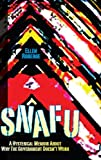 SNAFU: A Hysterical Memoir About Why the Government Doesnt Work