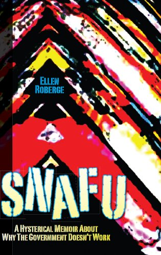 SNAFU: A Hysterical Memoir About Why the Government Doesn't Work