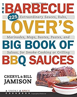 Book Cover: The Barbecue Lover's Big Book of BBQ Sauces: 225 Extraordinary Sauces, Rubs, Marinades, Mops, Bastes, Pastes, and Salsas, for Smoke-Cooking or Grilling