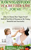 Raw Vegan Food Is A Better Life For Me: An Interesting Story of Love for Raw Vegan Food. Why to Choose Raw Vegan Food? How to Get Rid of Diseases to Be ... Beautiful and Successful. (English Edition)