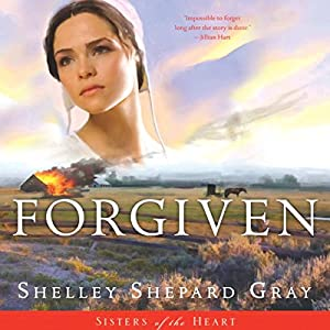 Forgiven: Sisters of the Heart, Book 3 | [Shelley Shepard Gray]