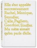 Elle s'est appelée successivement Rachel, Monique, Szyndler, Calle, Pagliero, Gonthier, Sindler. Ma mère aimait qu'on parle d'elle