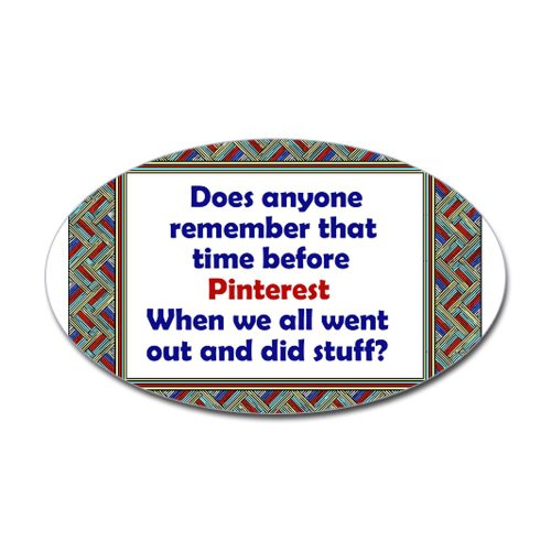 That time before Pinterest Sticker Oval by CafePress – White
