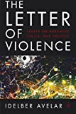 The Letter of Violence: Essays on Narrative, Ethics, and Politics (New Directions in Latino American Culture)
