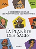 La planète des sages : Encyclopédie mondiale des philosophes et des philosophies Tome 1