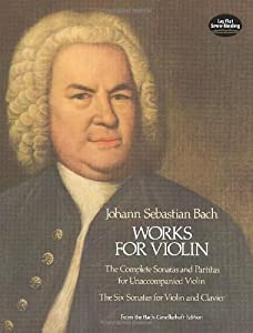 Works For Violin Johann Sebastian Bach The Complete Sonatas And Partitas For Unaccompanied Violin And The Six Sonatas For Violin And Clavier from Dover Publications Inc.